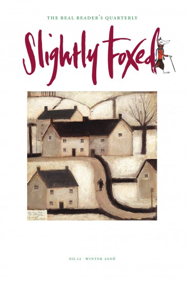 Cover Art: Slightly Foxed Issue 12, John Caple, 'Old Jack Frost the Almanac Seller' John Caple lives and paints in the Mendips in North Somerset. He exhibits regularly with the John Martin Gallery, London and his work can be seen on the gallery's website www.jmlondon.com