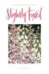Cover Art: Slightly Foxed Issue 14, Simon Dorrell, 'Foxgloves' Simon Dorrell is a freelance illustrator, principally of books and periodicals; a painter of landscapes and interiors in oils and in watercolour; a designer of gardens in the Arts & Crafts tradition; and art editor and co-publisher of the quarterly journal Hortus: www.hortus.co.uk