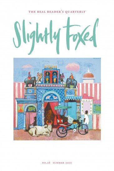 Cover Art: Slightly Foxed Issue 26, Leon Morrocco, 'Blue Temple, Madurai' Leon Morrocco's work can be found in many notable public and private collections, including the Scottish National Gallery of Modern Art, the Scottish Arts Council, the Leeds Art Gallery, the Nuffield Foundation and the Queensland Art Gallery. For more information contact the John Martin Gallery: www.jmlondon.com ..