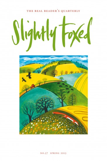 Cover Art: Slightly Foxed Issue 21, Francis Farmar, 'Fox and Steam Train Francis Farmer describes himself as a painter of places. His work gives contemporary flavour to 'prospect' pictures, which bend and stretch the landscape it in order to describe more than can be seen from a single earth-bound viewpoint. www.francisfarmar.com