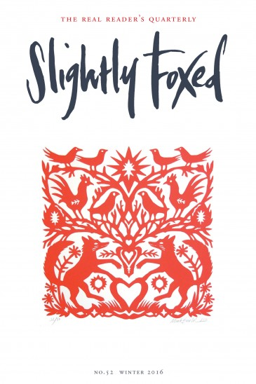 Cover Artist: Issue 52, Mark Hearld, 'Papercut Foxes', screen print Born in 1974, Mark Hearld studied illustration at Glasgow School of Art and then completed an MA in Natural History Illustration at the Royal College of Art. Taking his inspiration from the flora and fauna of the British countryside, he works across a number of mediums, producing limited-edition lithographic and linocut prints, paintings, collages and hand-painted ceramics. He has completed commissions for Faber & Faber, Tate Museums and Walker Books. In 2012 Merrell Books published Mark Hearld's Work Book – the first book devoted to Mark's work. For a selection of Mark's limited-edition prints visit www.stjudesprints.co.uk.