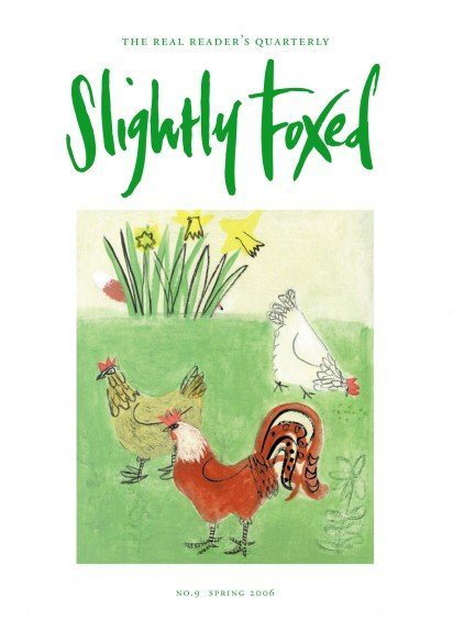 Cover Art: Slightly Foxed Issue 9, Emma McClure, 'Chickens' Emma McClure trained as a painter at Winchester and Chelsea Schools of Art and now lives and works in London. She exhibits regularly and has had several successful one-person exhibitions at the Cadogan Contemporary Gallery. She can be contacted on: 07748 408937 or emmamcclure@hotmail.com