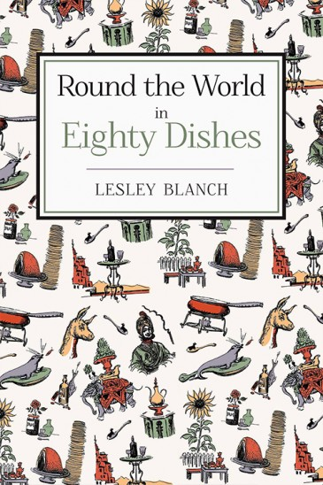 Lesley Blanch, Round the World in Eighty Dishes - Slightly Foxed