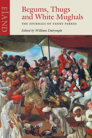 Fanny Parkes, Begums, Thugs and White Mughals