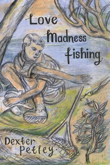 Dexter Petley, Love Madness Fishing
