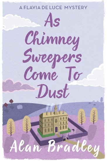 Alan Bradley, As Chimney Sweepers Come to Dust