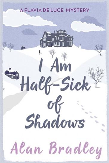 Alan Bradley, Half-Sick of Shadows