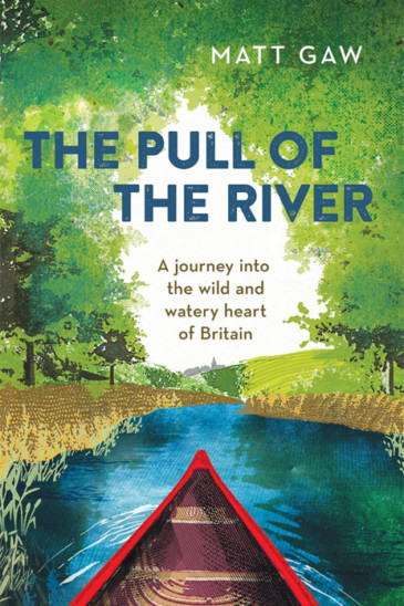 Matt Gaw, The Pull of the River, Slightly Foxed Shop