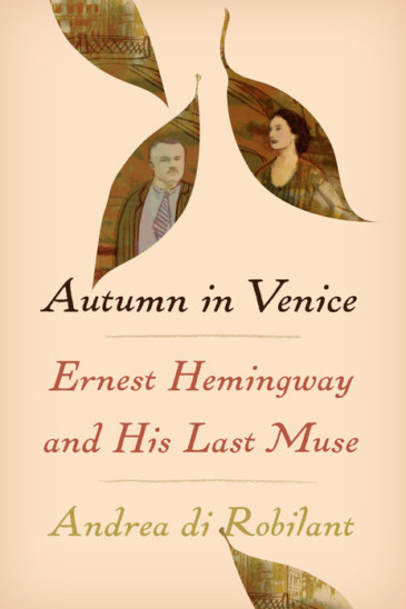 Andrea di Robilant, Autumn in Venice: Ernest Hemingway and His Last Muse - Slightly Foxed