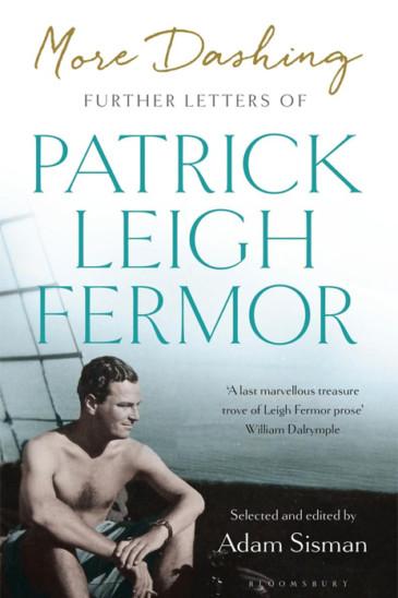 Patrick Leigh Fermor, More Dashing - Adam Sisman, Slightly Foxed