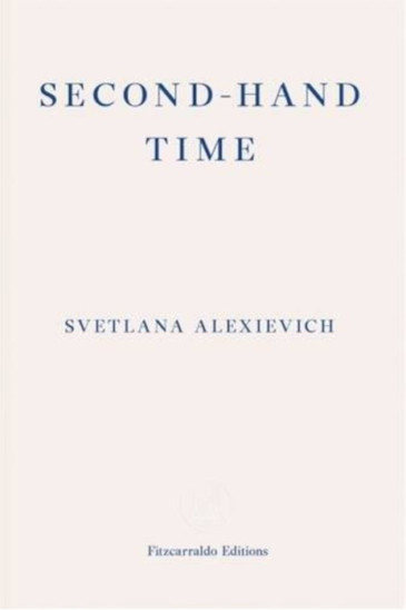 Svetlana Alexievich, Second-Hand Time - Featured in Slightly Foxed Issue 60