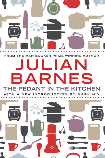 Julian Barnes, The Pedant in the Kitchen - Slightly Foxed shop