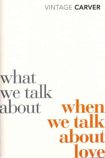 Raymond Carver, What We Talk About When We Talk About Love