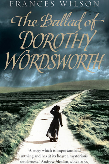 Frances Wilson, The Ballad of Dorothy Wordsworth - Slightly Foxed shop
