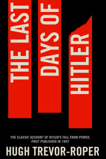 Hugh Trevor-Roper, The Last Days of Hitler - Reviewed by Adam Sisman, Slightly Foxed Issue 61