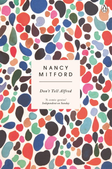 Nancy Mitford, Don't Tell Alfred - Reviewed by Laura Freeman, Slightly Foxed Issue 61