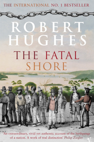 Robert Hughes, The Fatal Shore - Featured in Slightly Foxed Issue 62