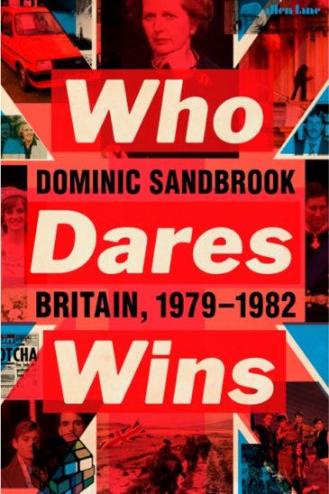 Dominic Sandbrook, Who Dares Wins: Britain, 1979-1982