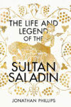 Thumbnail of The Life and Legend of the Sultan Saladin