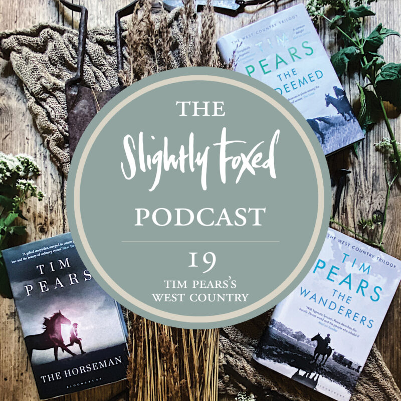 Foxed Pod Episode 19 | Tim Pears's West Country