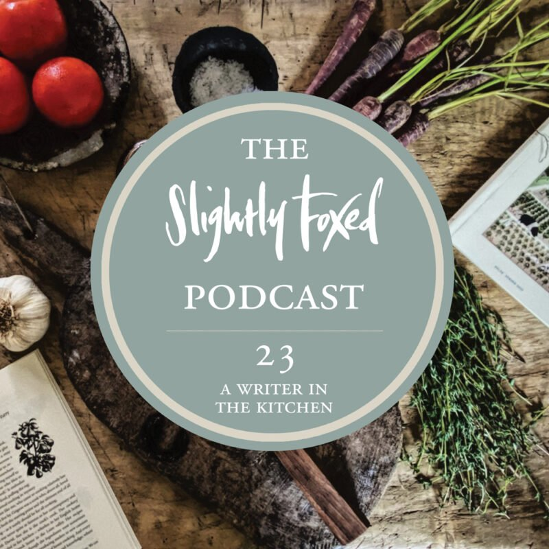 Foxed Pod Episode 23 | A Writer in the Kitchen