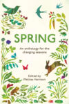 Ed. Melissa Harrison, Spring, An Anthology for the Changing Seasons