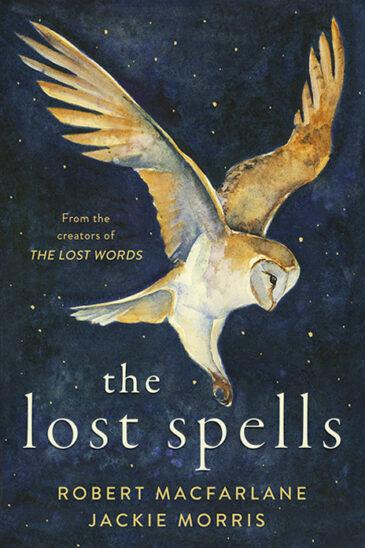 Robert Macfarlane & Jackie Morris, The Lost Spells