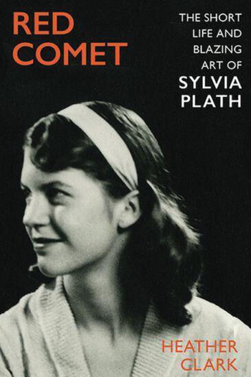 Heather Clark, Red Comet: The Short Life and Blazing Art of Sylvia Plath