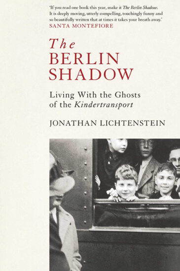 Jonathan Lichtenstein, The Berlin Shadow: Living with the Ghosts of the Kindertransport