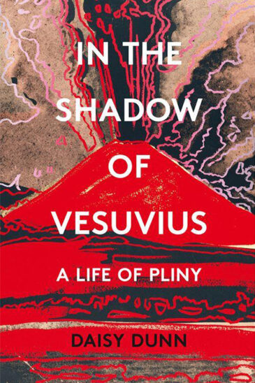Daisy Dunn, In the Shadow of Vesuvius: A Life of Pliny