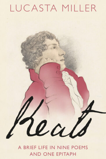 Lucasta Miller, Keats: A Brief Life in Nine Poems and One Epitaph