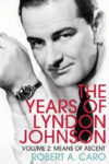 Robert Caro, Means of Ascent: The Years of Lyndon Johnson, Vol II
