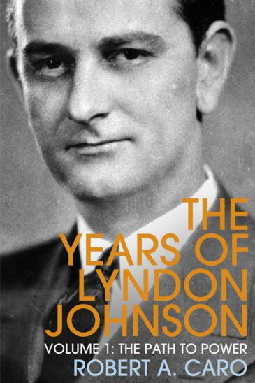 Robert Caro, The Path to Power: The Years of Lyndon Johnson, Vol I