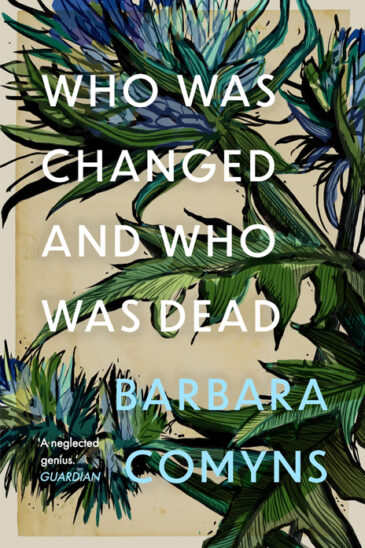 Barbara Comyns, Who Was Changed and Who Was Dead