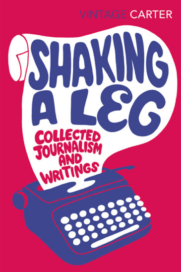 Angela Carter, Shaking a Leg: Collected Journalism and Writings