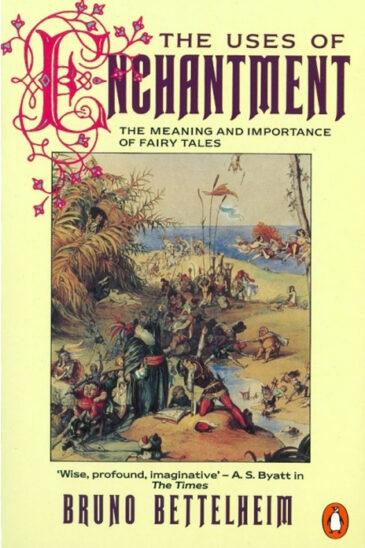 Bruno Bettelheim, The Uses of Enchantment