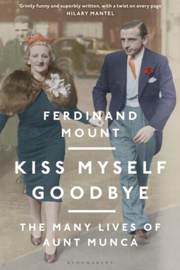 Ferdinand Mount, Kiss Myself Goodbye: The Many Lives of Aunt Munca