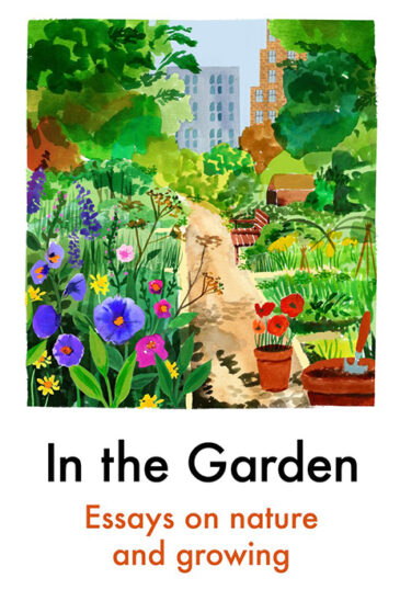 In the Garden, Essays on Nature and Growing - Daunt Books