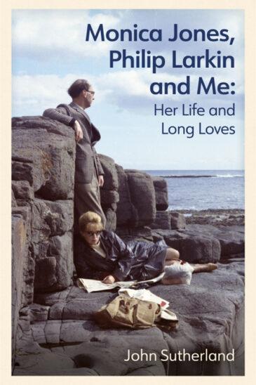 John Sutherland, Monica Jones, Philip Larkin and Me: Her Life and Long Loves