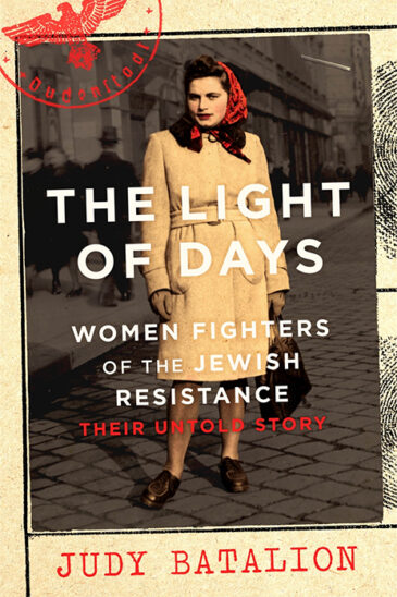 Judy Batalion, The Light of Days - Women Fighters of the Jewish Resistance: Their Untold Story
