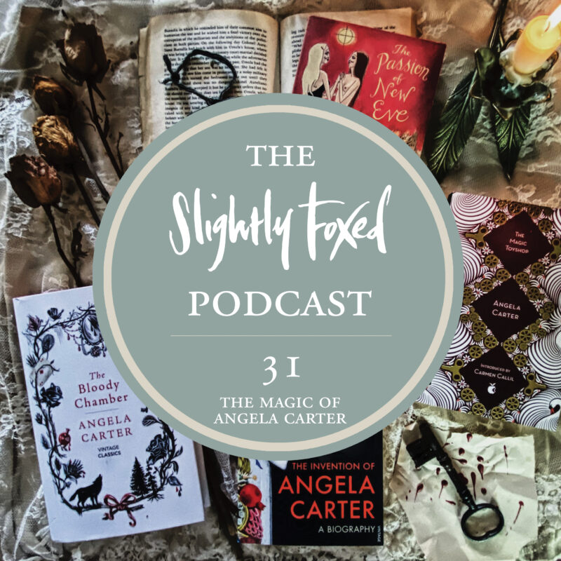 Foxed Pod Episode 31 | The Magic of Angela Carter