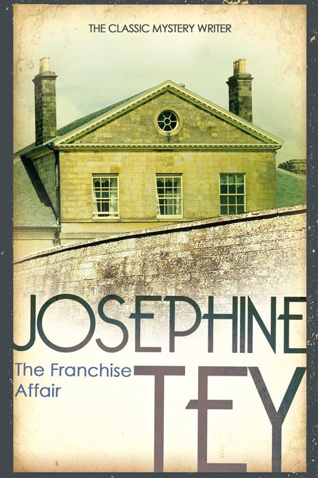 Josephine Tey, The Franchise Affair   An Inspector Grant mystery