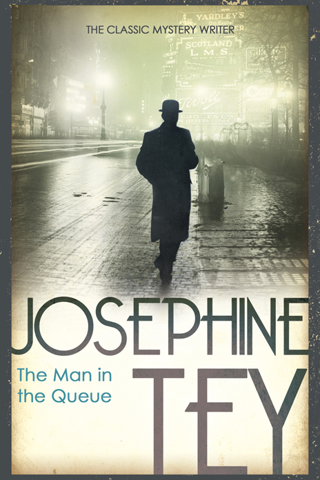 Josephine Tey, The Man in the Queue   An Inspector Grant mystery