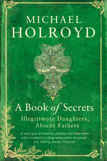 Michael Holroyd, A Book of Secrets: Illegitimate Daughters, Absent Fathers